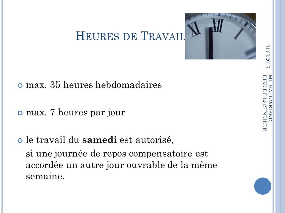 Heures de Travail max. 35 heures hebdomadaires max. 7 heures par jour