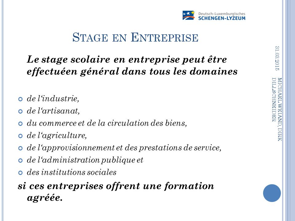 Stage en Entreprise 09.04.2017. Le stage scolaire en entreprise peut être effectuéen général dans tous les domaines.