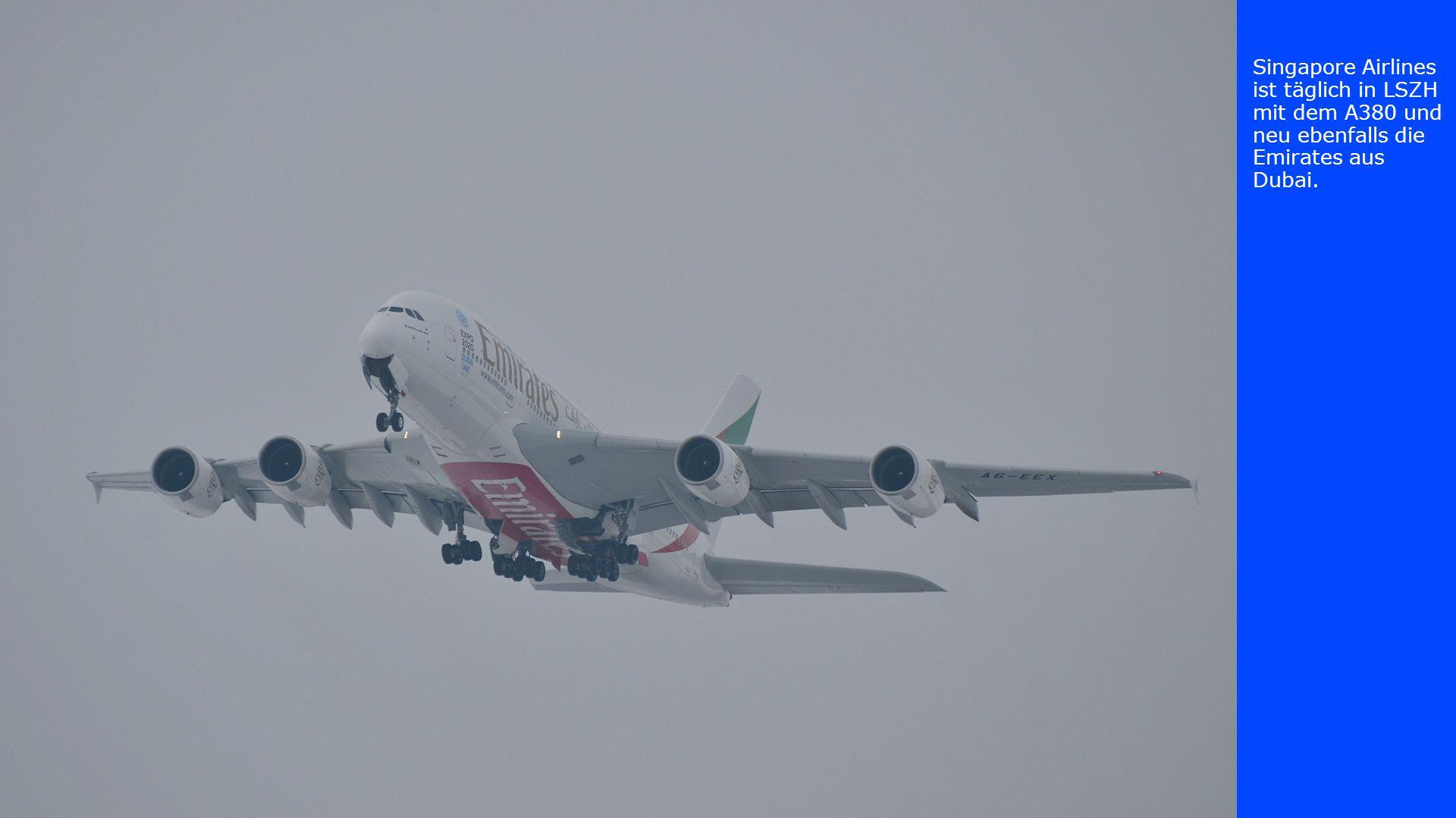 Singapore Airlines ist täglich in LSZH mit dem A380 und neu ebenfalls die Emirates aus Dubai.