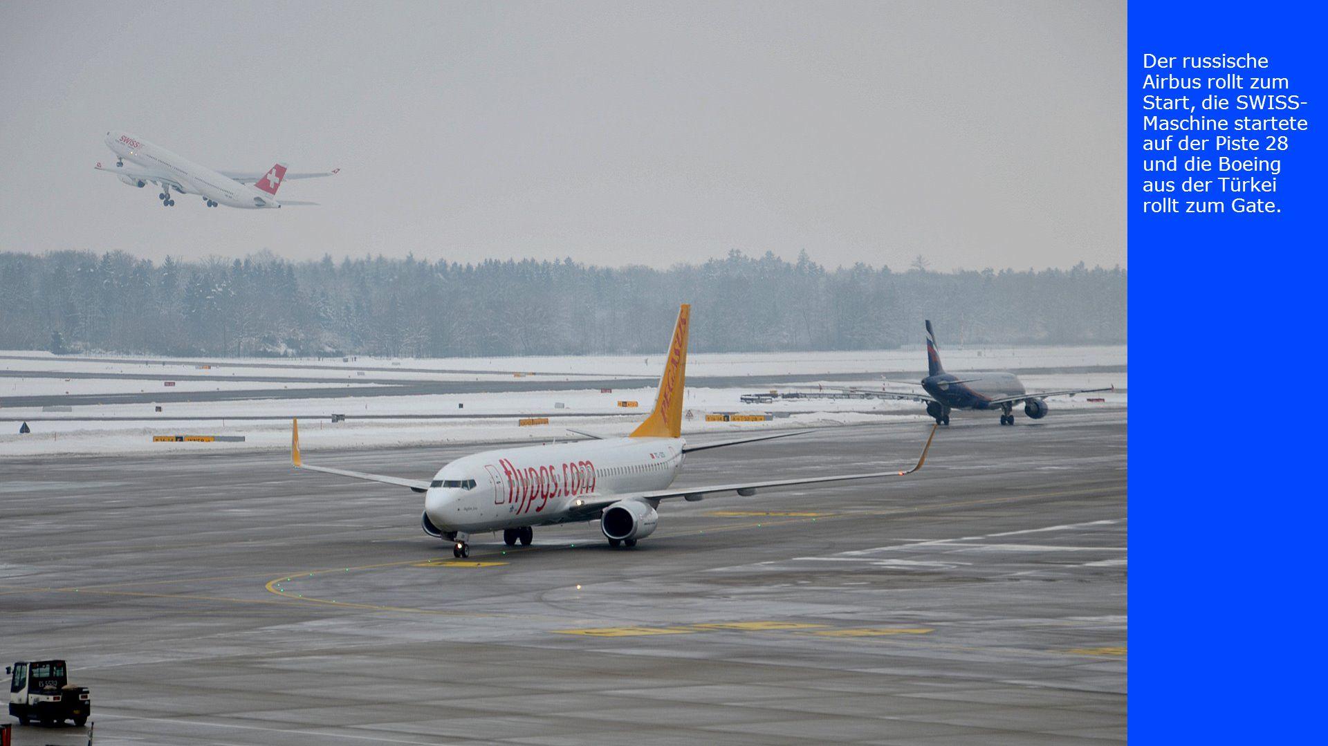 Der russische Airbus rollt zum Start, die SWISS-Maschine startete auf der Piste 28 und die Boeing aus der Türkei rollt zum Gate.