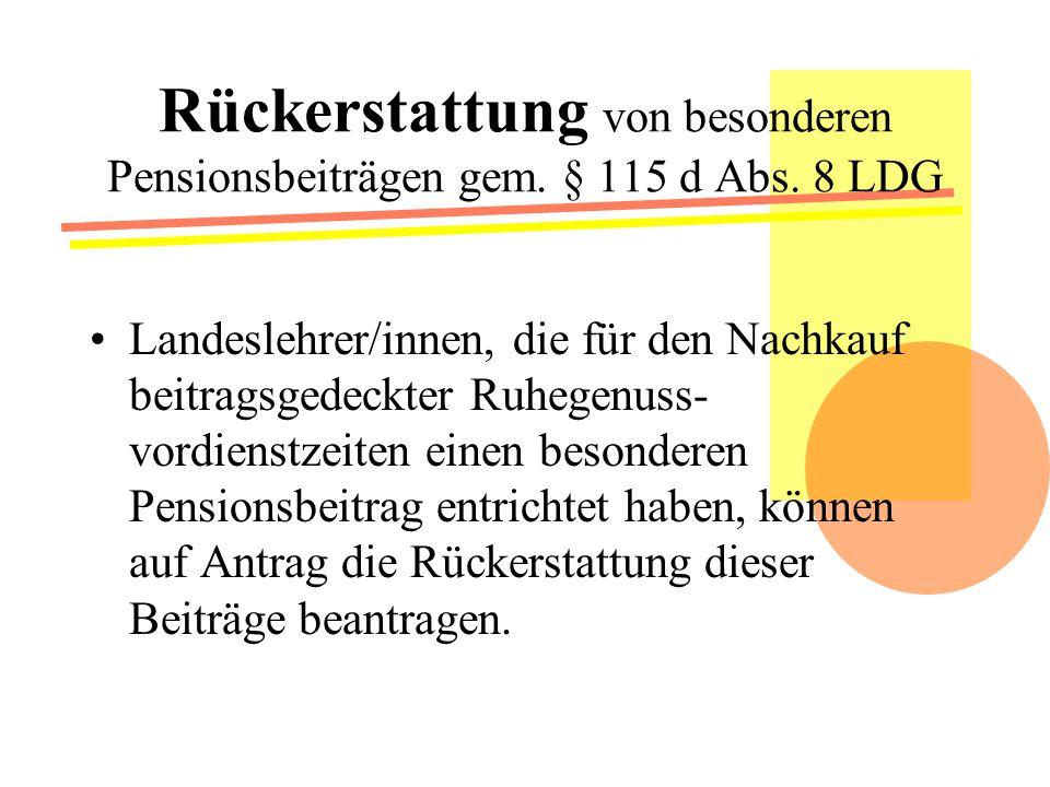 Rückerstattung von besonderen Pensionsbeiträgen gem. § 115 d Abs. 8 LDG