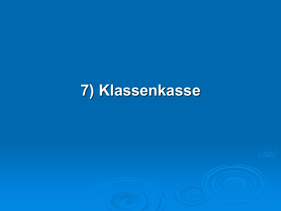7) Klassenkasse