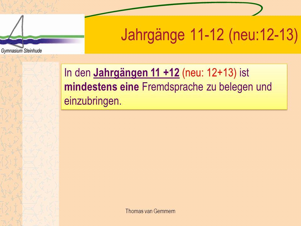 Jahrgänge 11-12 (neu:12-13) In den Jahrgängen 11 +12 (neu: 12+13) ist mindestens eine Fremdsprache zu belegen und einzubringen.