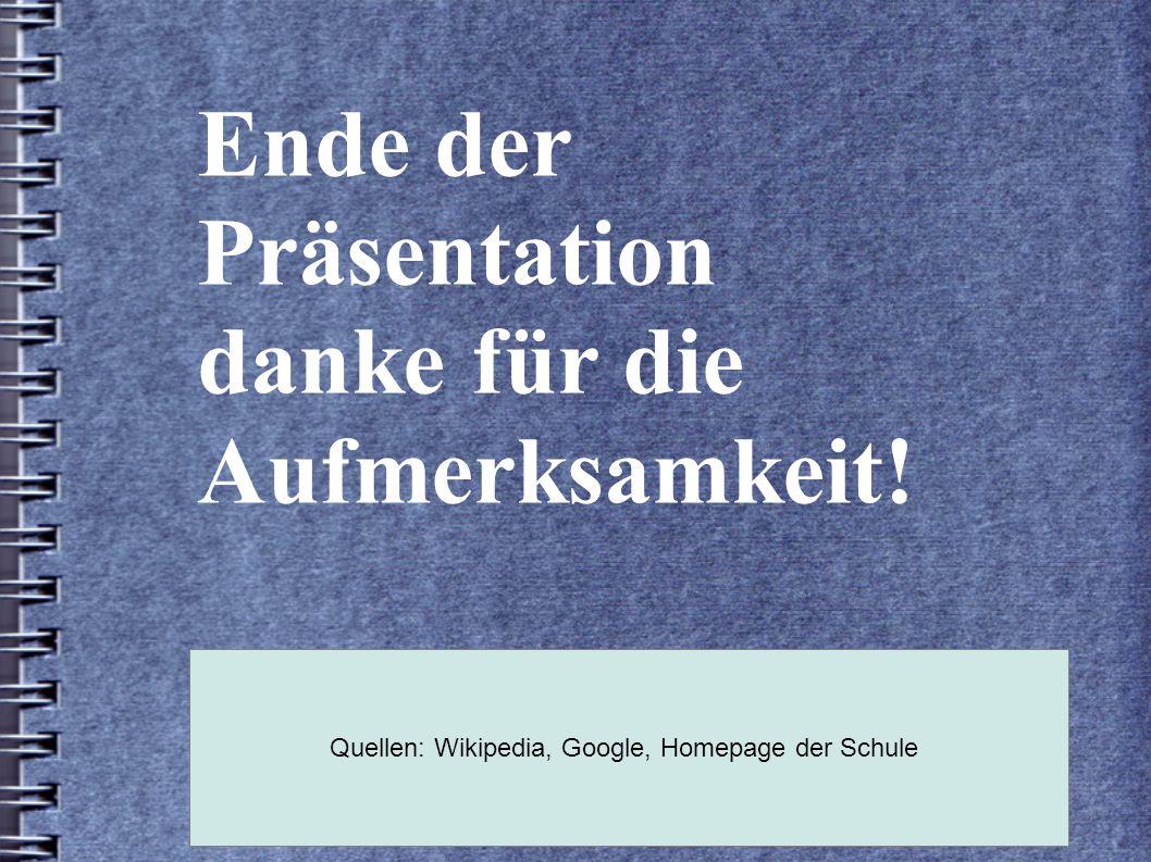 Quellen: Wikipedia, Google, Homepage der Schule
