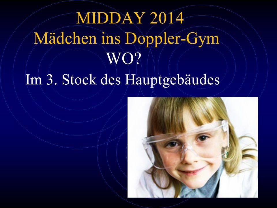 MIDDAY 2014 Mädchen ins Doppler-Gym WO Im 3. Stock des Hauptgebäudes