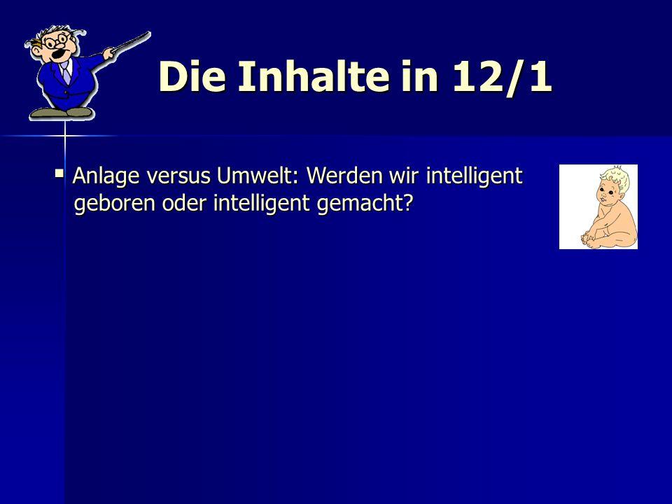 Die Inhalte in 12/1 Anlage versus Umwelt: Werden wir intelligent