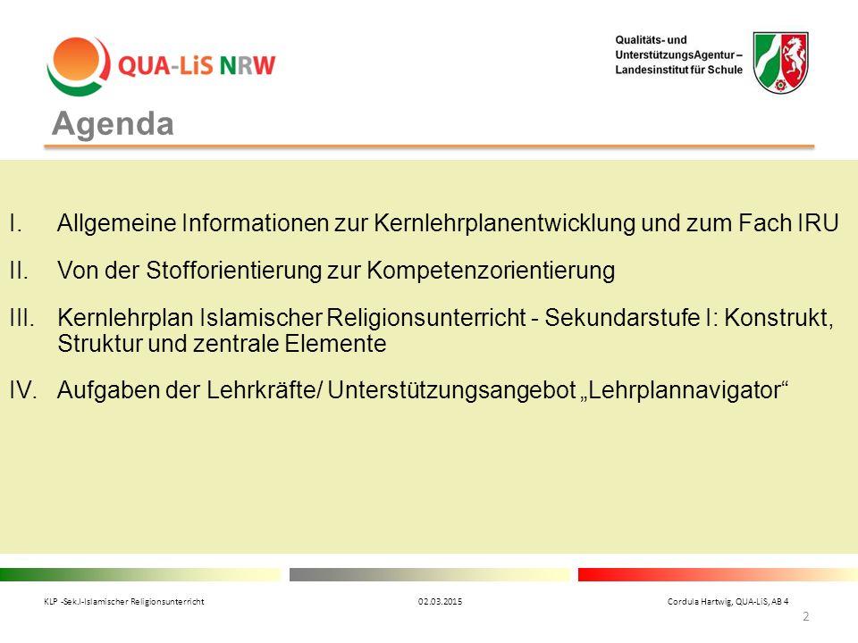 Agenda Allgemeine Informationen zur Kernlehrplanentwicklung und zum Fach IRU. Von der Stofforientierung zur Kompetenzorientierung.