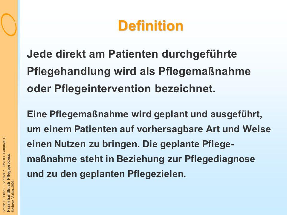 Definition Jede direkt am Patienten durchgeführte Pflegehandlung wird als Pflegemaßnahme oder Pflegeintervention bezeichnet.
