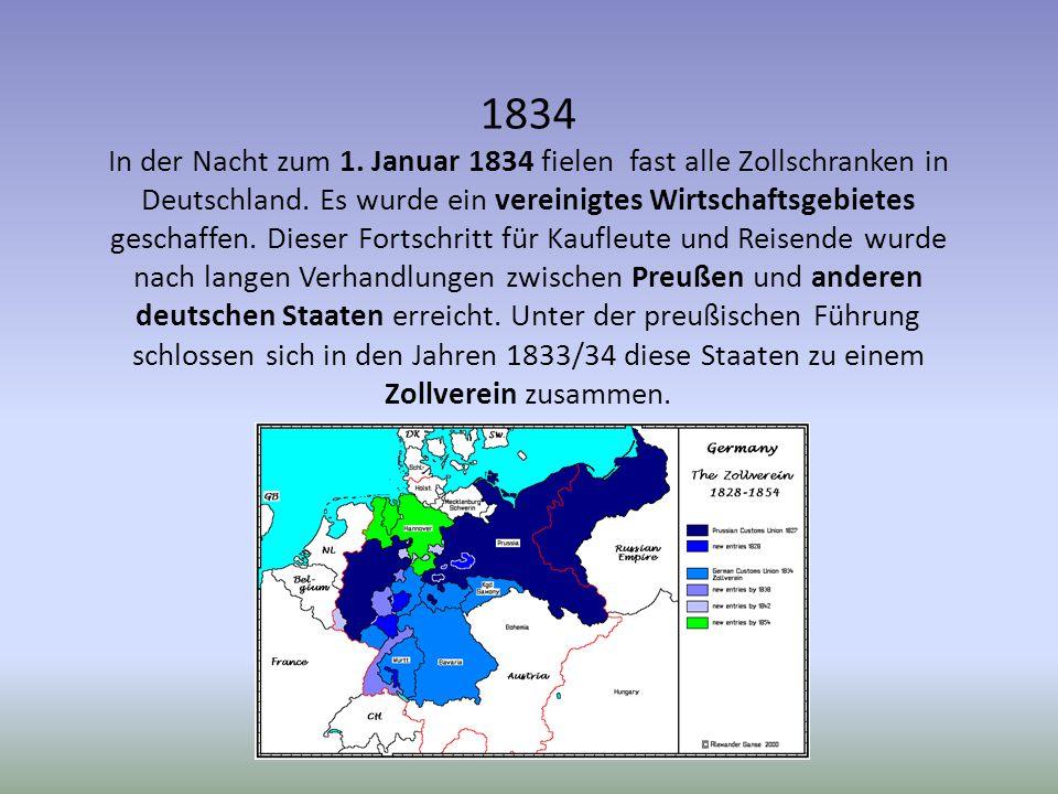 1834 In der Nacht zum 1. Januar 1834 fielen fast alle Zollschranken in Deutschland.