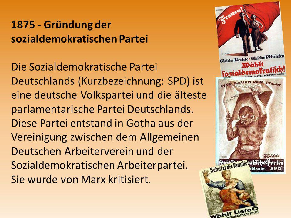 1875 - Gründung der sozialdemokratischen Partei Die Sozialdemokratische Partei Deutschlands (Kurzbezeichnung: SPD) ist eine deutsche Volkspartei und die älteste parlamentarische Partei Deutschlands.