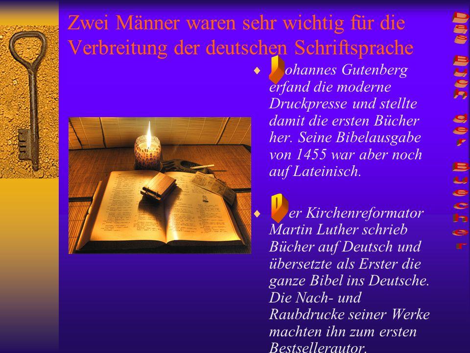 Zwei Männer waren sehr wichtig für die Verbreitung der deutschen Schriftsprache