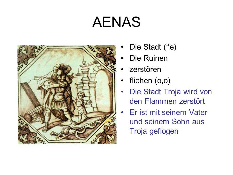 AENAS Die Stadt (''e) Die Ruinen zerstören fliehen (o,o)