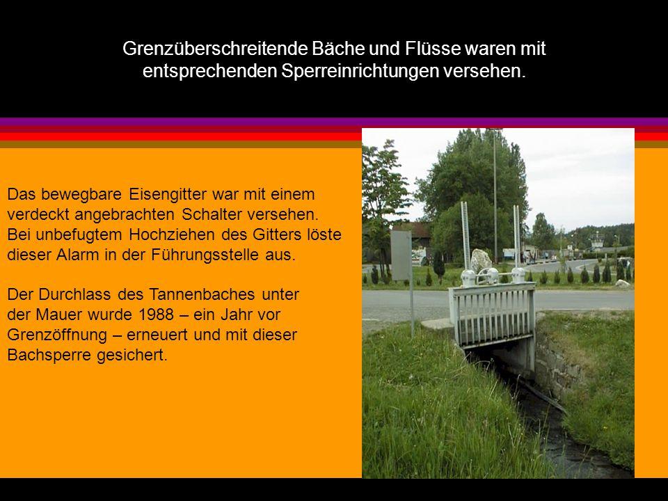 Grenzüberschreitende Bäche und Flüsse waren mit entsprechenden Sperreinrichtungen versehen.