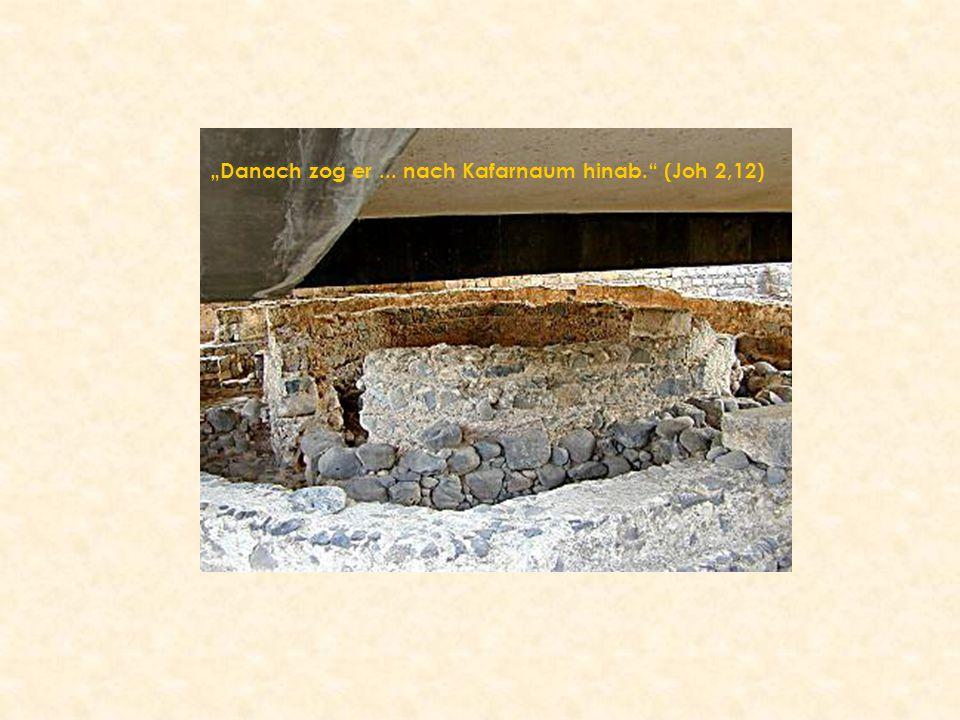 """""""Danach zog er ... nach Kafarnaum hinab. (Joh 2,12)"""