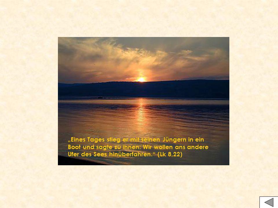 """""""Eines Tages stieg er mit seinen Jüngern in ein Boot und sagte zu ihnen: Wir wollen ans andere Ufer des Sees hinüberfahren. (Lk 8,22)"""