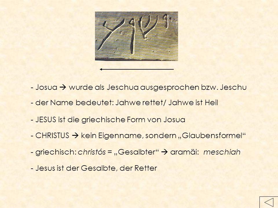 - Josua  wurde als Jeschua ausgesprochen bzw. Jeschu