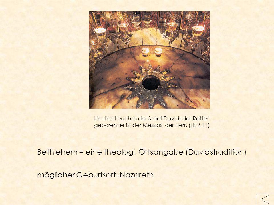 Bethlehem = eine theologi. Ortsangabe (Davidstradition)