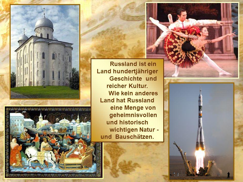 Russland ist ein Land hundertjähriger Geschichte und reicher Kultur.