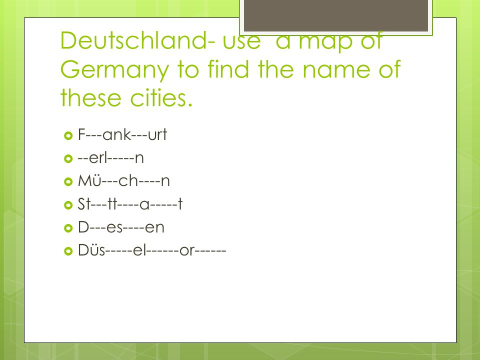 Deutschland- use a map of Germany to find the name of these cities.