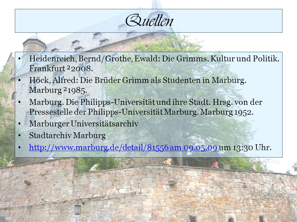 Quellen Heidenreich, Bernd/Grothe, Ewald: Die Grimms. Kultur und Politik. Frankfurt ²2008.