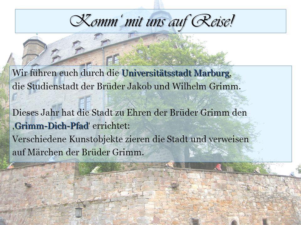 Komm' mit uns auf Reise! Wir führen euch durch die Universitätsstadt Marburg, die Studienstadt der Brüder Jakob und Wilhelm Grimm.