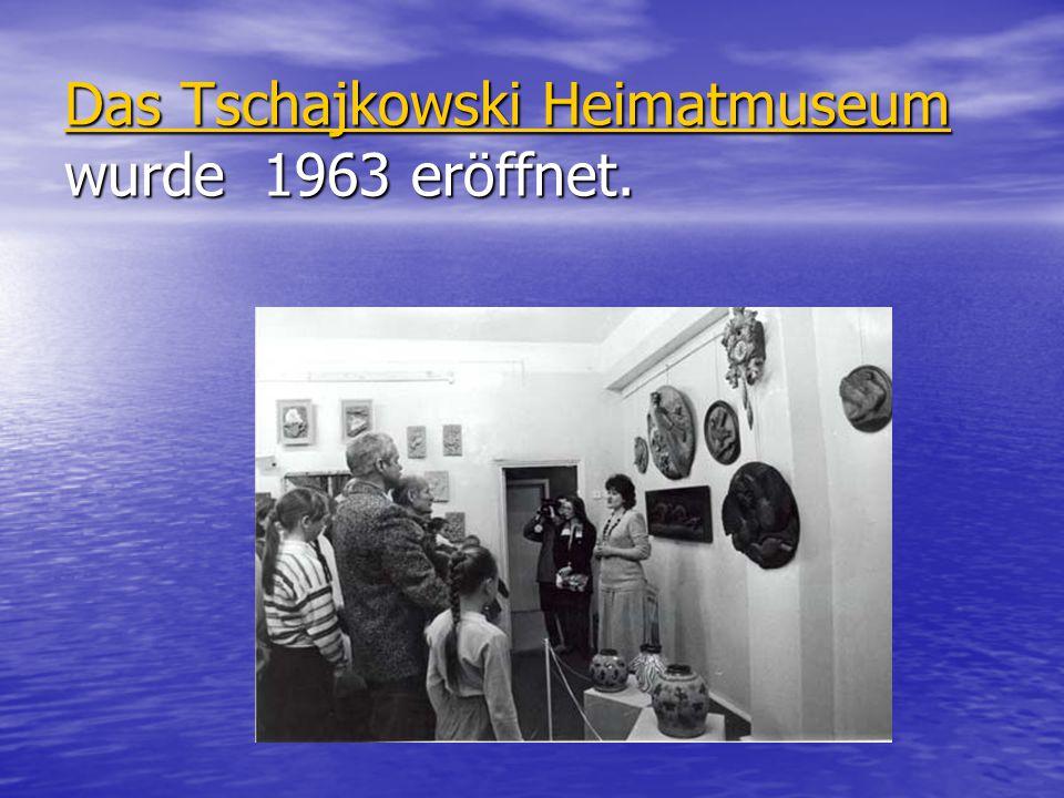 Das Tschajkowski Heimatmuseum wurde 1963 eröffnet.