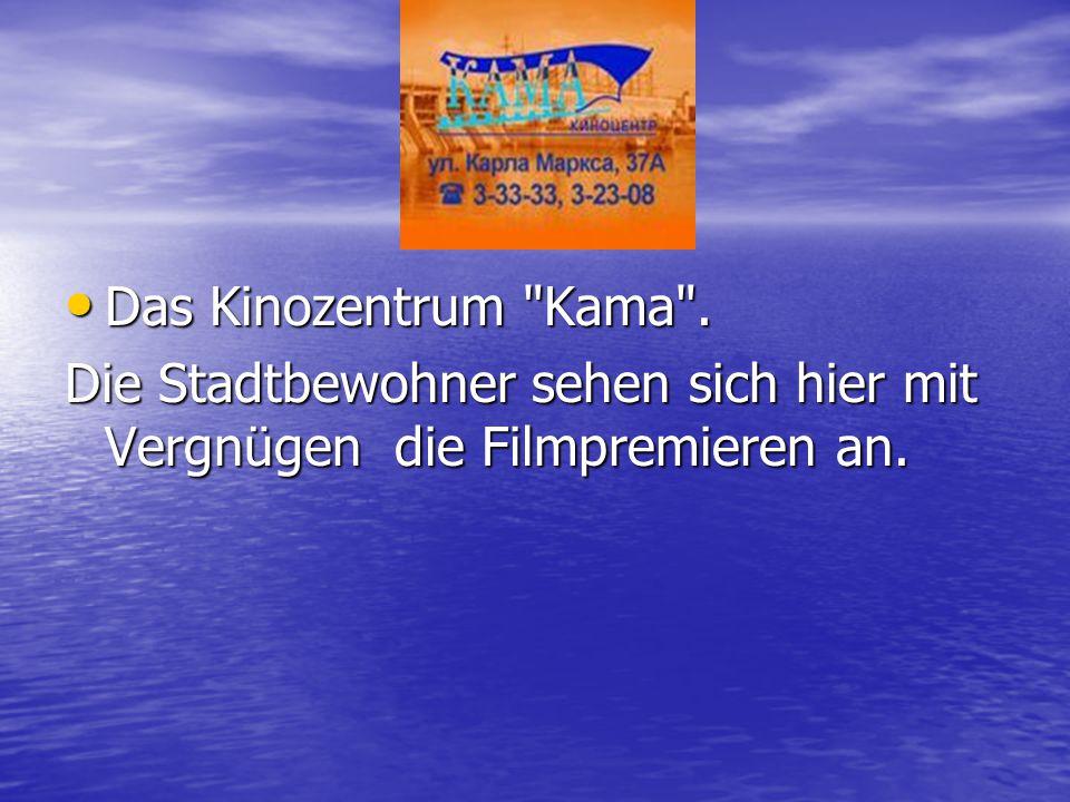 Das Kinozentrum Kama . Die Stadtbewohner sehen sich hier mit Vergnügen die Filmpremieren an.