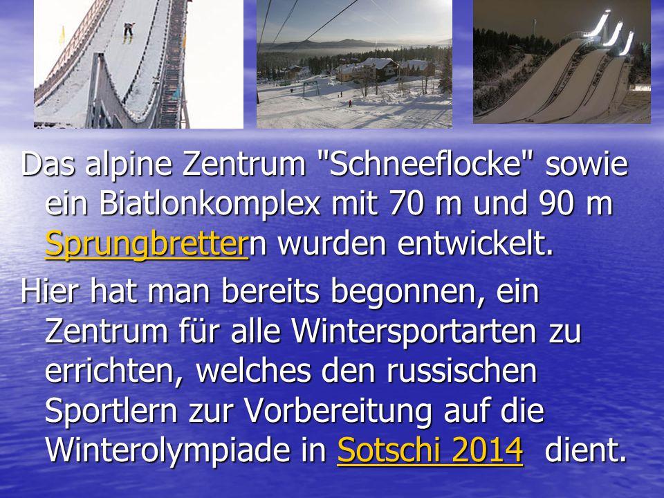 Das alpine Zentrum Schneeflocke sowie ein Biatlonkomplex mit 70 m und 90 m Sprungbrettern wurden entwickelt.