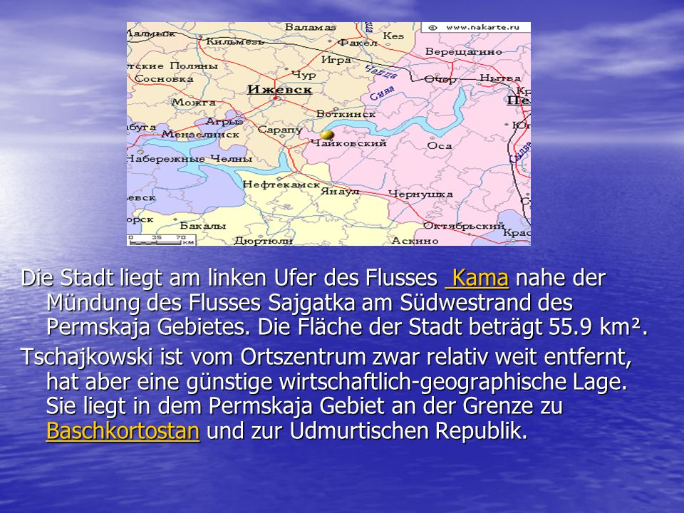 Die Stadt liegt am linken Ufer des Flusses Kama nahe der Mündung des Flusses Sajgatka am Südwestrand des Permskaja Gebietes. Die Fläche der Stadt beträgt 55.9 km².