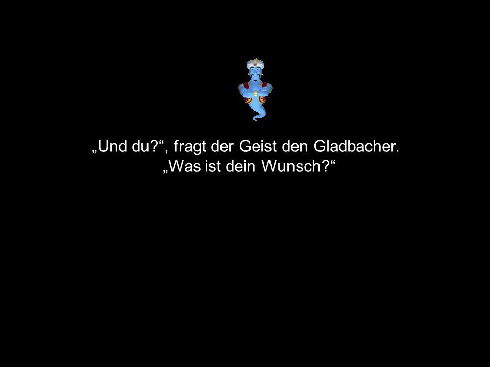 """""""Und du , fragt der Geist den Gladbacher."""