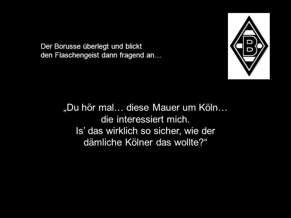 """""""Du hör mal… diese Mauer um Köln… die interessiert mich."""