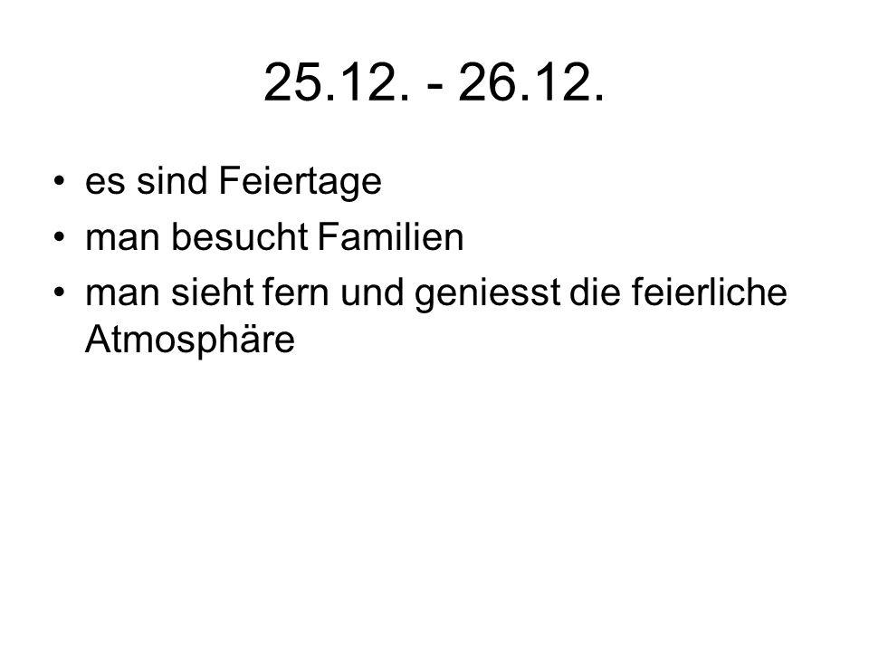 25.12. - 26.12. es sind Feiertage man besucht Familien