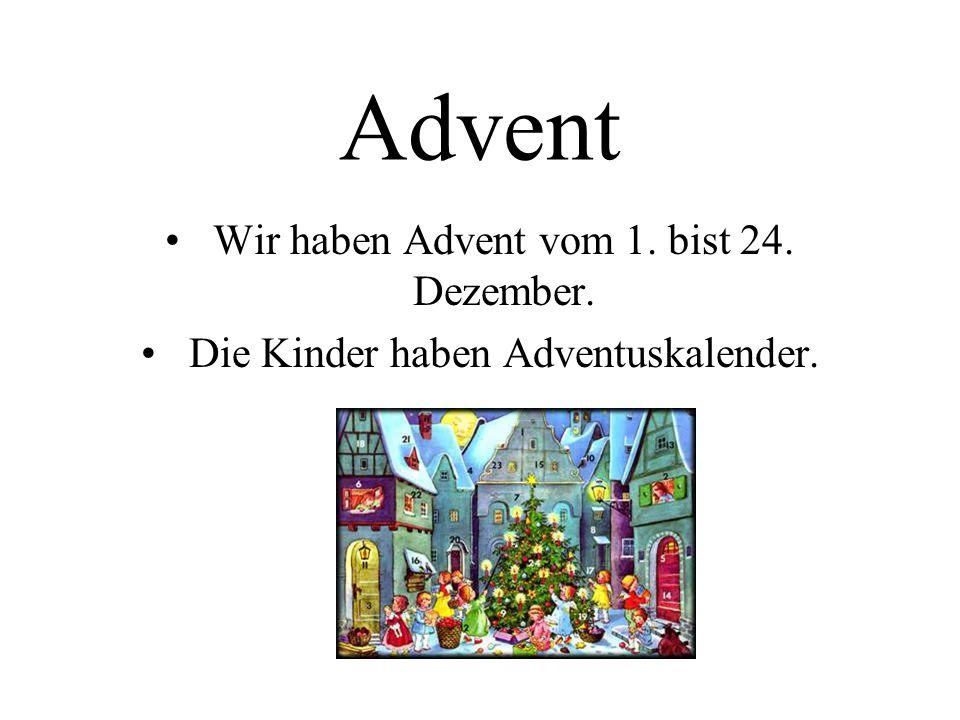 Advent Wir haben Advent vom 1. bist 24. Dezember.