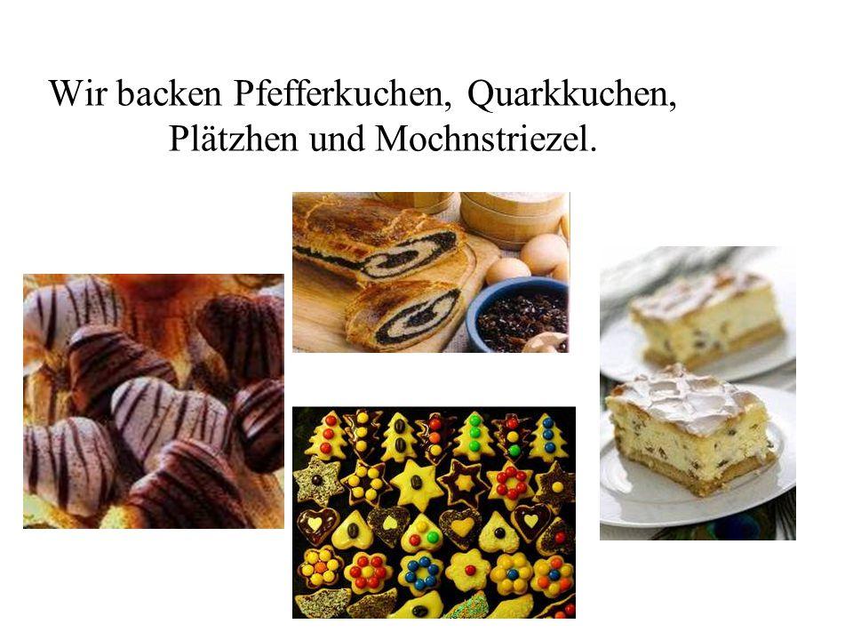Wir backen Pfefferkuchen, Quarkkuchen, Plätzhen und Mochnstriezel.
