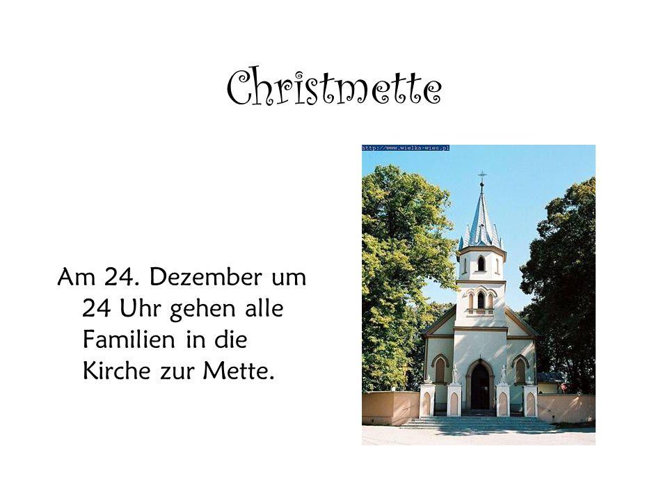 Christmette Am 24. Dezember um 24 Uhr gehen alle Familien in die Kirche zur Mette.