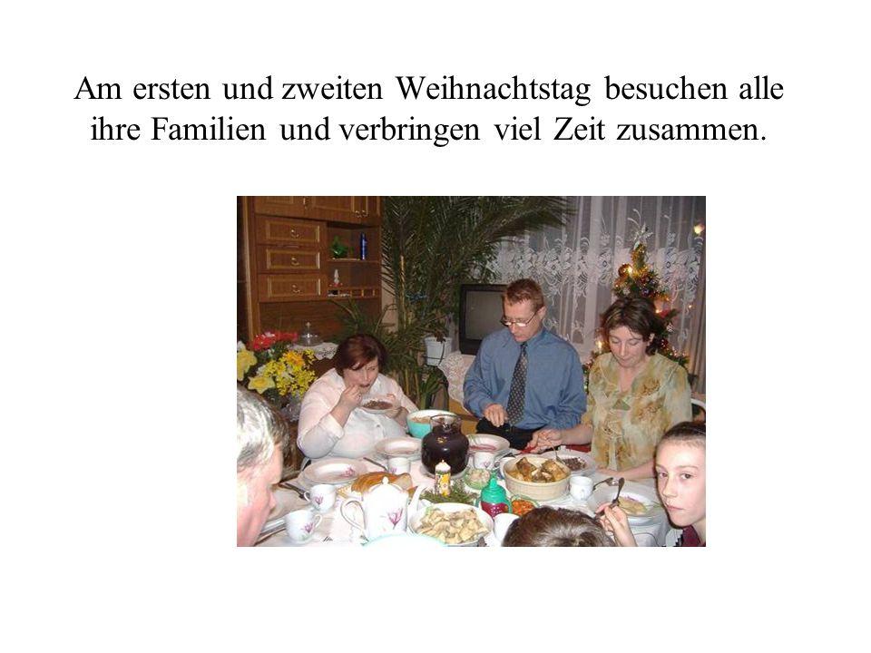 Am ersten und zweiten Weihnachtstag besuchen alle ihre Familien und verbringen viel Zeit zusammen.