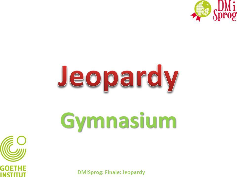 Jeopardy Gymnasium DMiSprog: Finale: Jeopardy