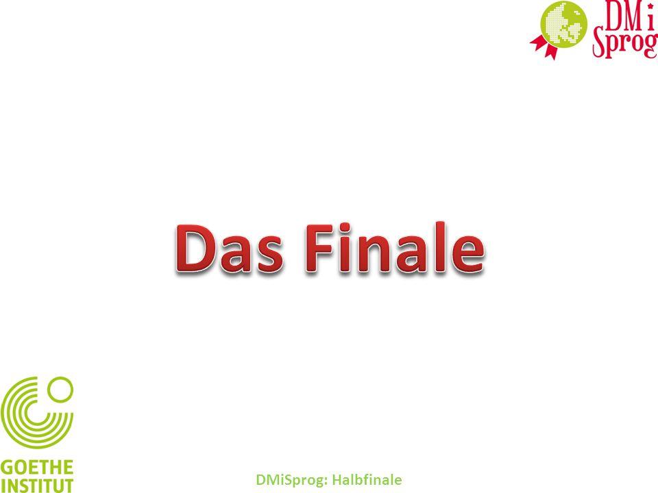 Das Finale DMiSprog: Halbfinale