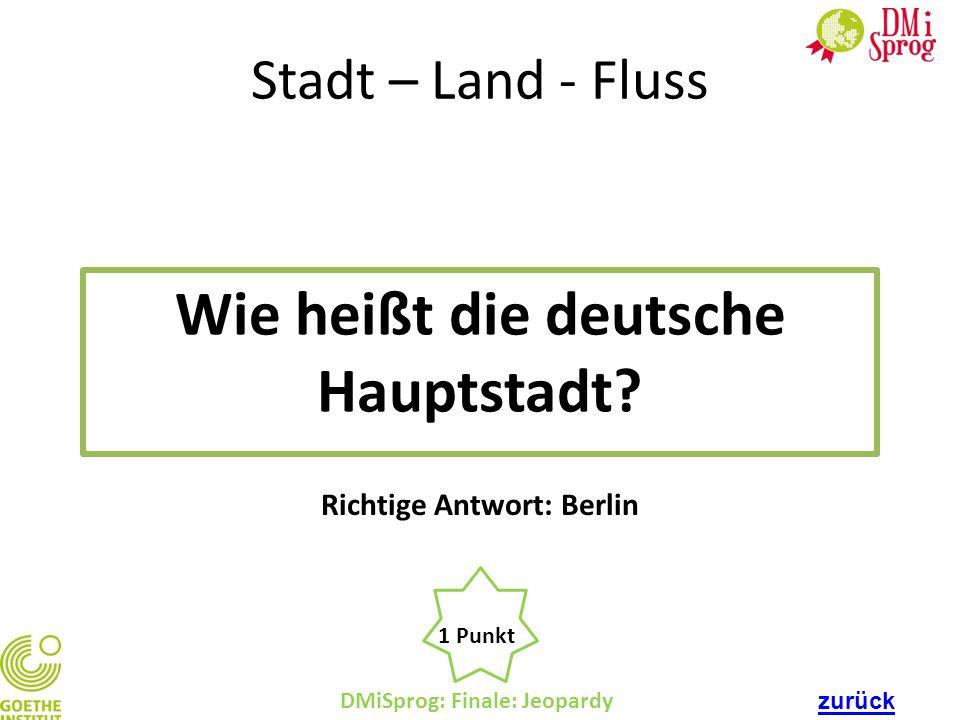 Wie heißt die deutsche Hauptstadt Richtige Antwort: Berlin