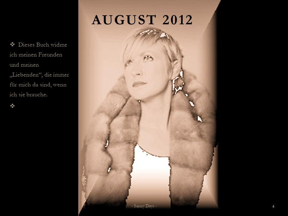 """August 2012 Dieses Buch widme ich meinen Freunden und meinen """"Liebenden , die immer für mich da sind, wenn ich sie brauche."""