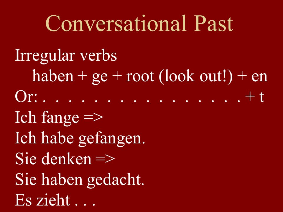 Conversational Past Irregular verbs haben + ge + root (look out!) + en