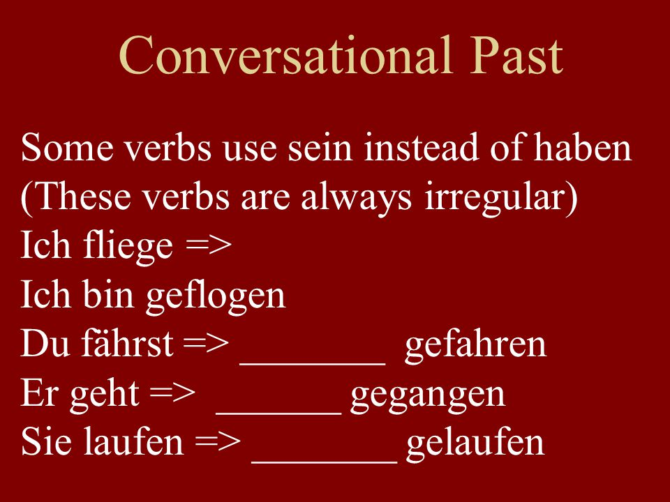 Conversational Past Some verbs use sein instead of haben