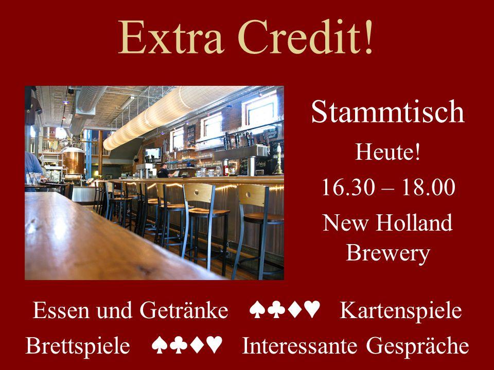 Extra Credit! Stammtisch Heute! 16.30 – 18.00 New Holland Brewery