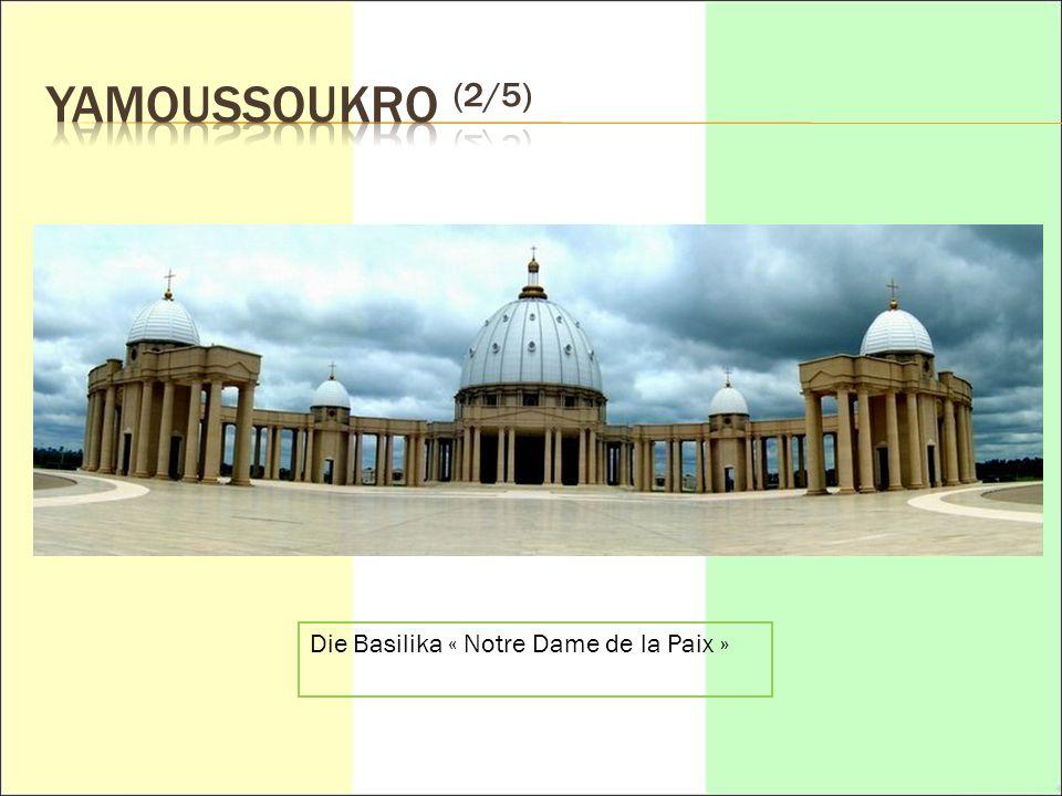 YAMOUSSOUKRO (2/5) Die Basilika « Notre Dame de la Paix »