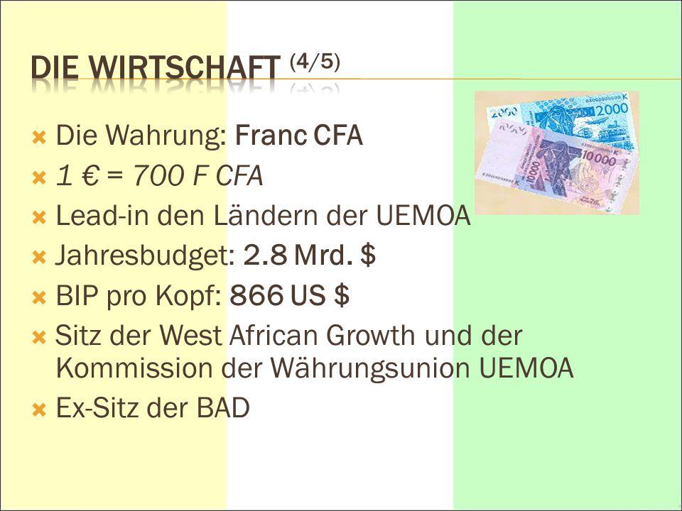 DIE WIRTSCHAFT (4/5) Die Wahrung: Franc CFA 1 € = 700 F CFA