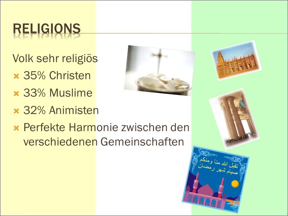 RELIGIONS Volk sehr religiös 35% Christen 33% Muslime 32% Animisten