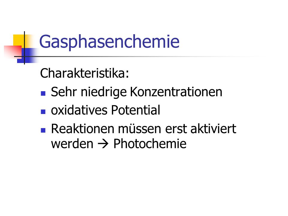 Gasphasenchemie Charakteristika: Sehr niedrige Konzentrationen