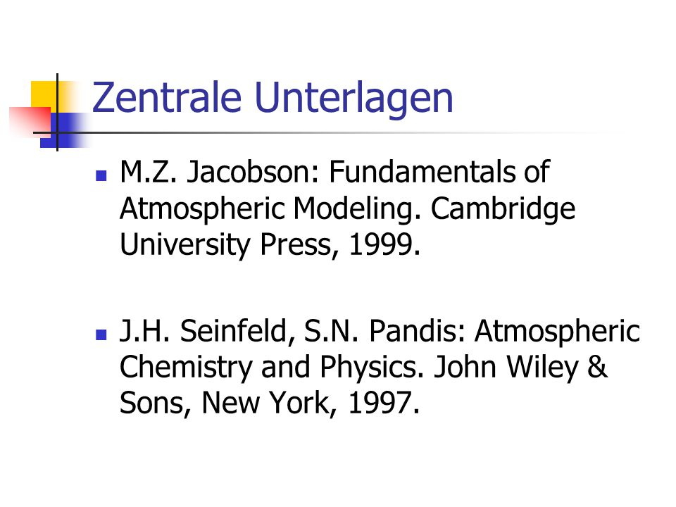 Zentrale Unterlagen M.Z. Jacobson: Fundamentals of Atmospheric Modeling. Cambridge University Press, 1999.
