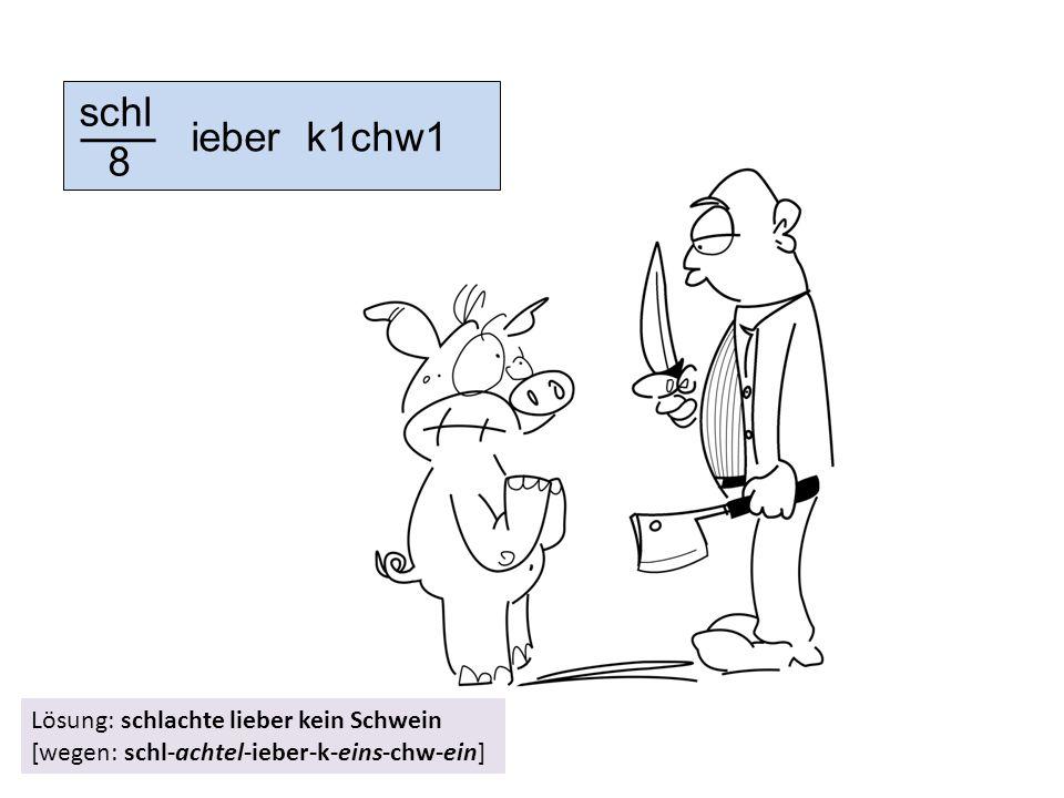 8 ieber k1chw1 Lösung: schlachte lieber kein Schwein