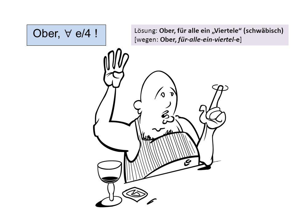 """Ober,  e/4 ! Lösung: Ober, für alle ein """"Viertele (schwäbisch)"""